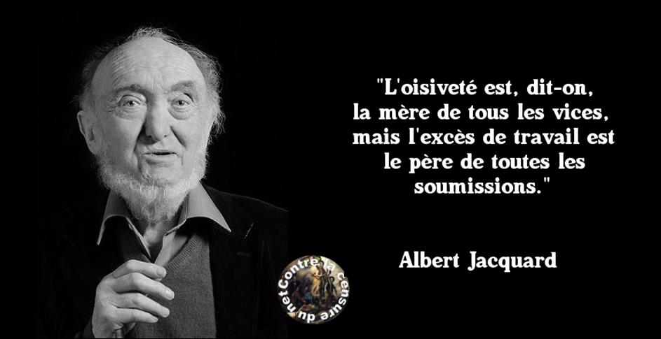 ALBERT JACQUARD: OISIVETE ET SOUMISSION... dans REFLEXIONS PERSONNELLES albert-jacquard