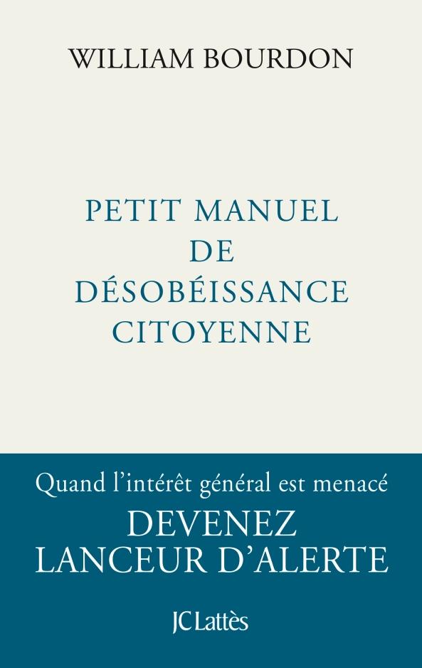 Couverture du livre de William BOURDON Petit Manuel de désobéissance citoyenne LANCEUR D'ALERTE