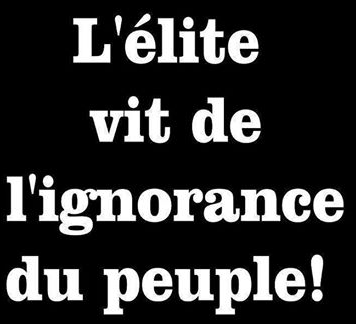 L'élite vit de l'ignorance du peuple